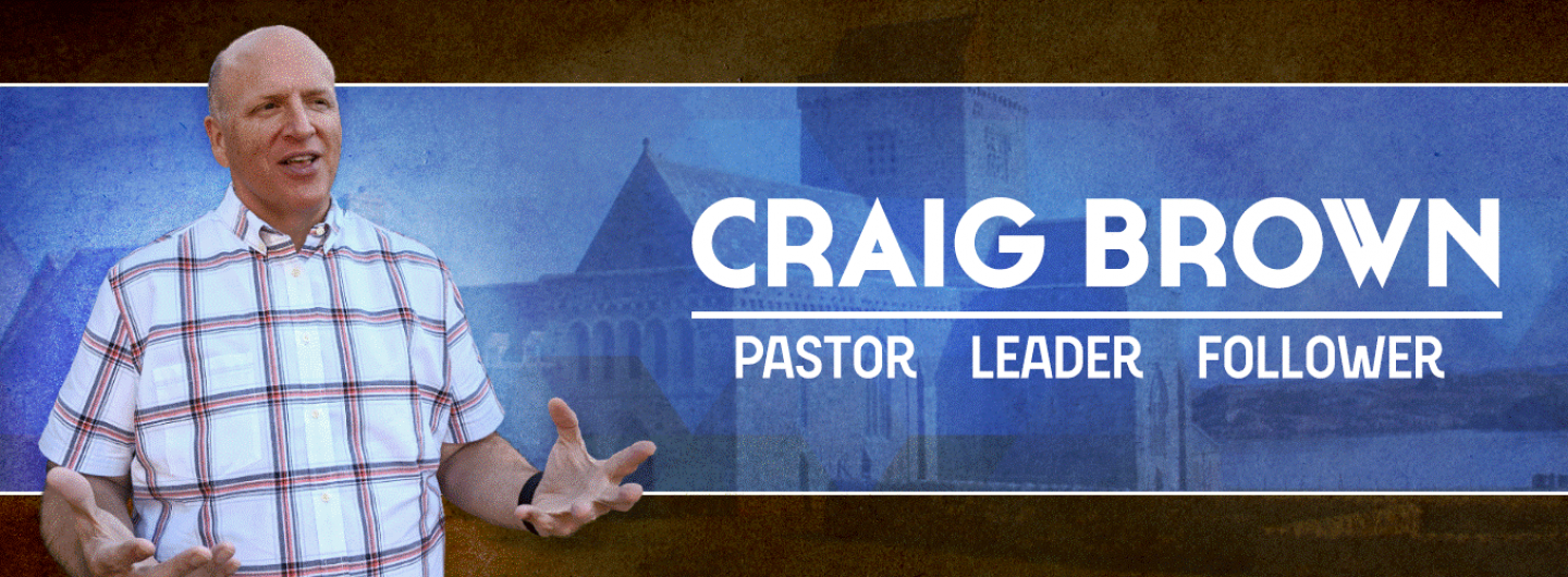 Craig Brown – Pastor. Leader. Follower.